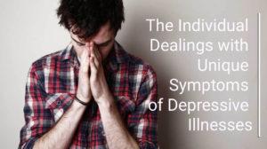 The Individual Dealings with Unique Symptoms of Depressive Illnesses