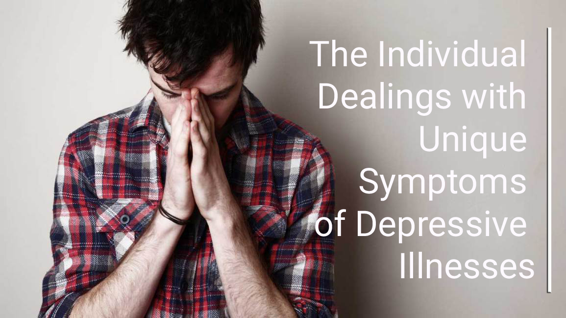 The Individual Dealings with Unique Symptoms of Depressive Illnesses